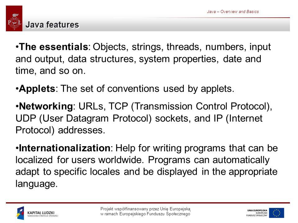 Projekt współfinansowany przez Unię Europejską w ramach Europejskiego Funduszu Społecznego Java – Overview and Basics Defining a class Class (template) Instanciation – creation of an Object Variables Methods