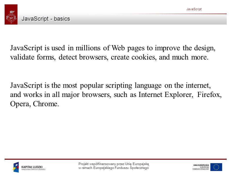 Projekt współfinansowany przez Unię Europejską w ramach Europejskiego Funduszu Społecznego JavaScript. JavaScript - basics JavaScript is used in milli