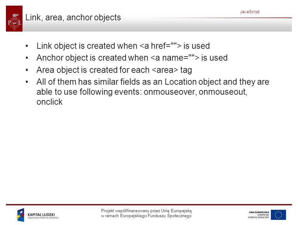Projekt współfinansowany przez Unię Europejską w ramach Europejskiego Funduszu Społecznego JavaScript. Link, area, anchor objects Link object is creat