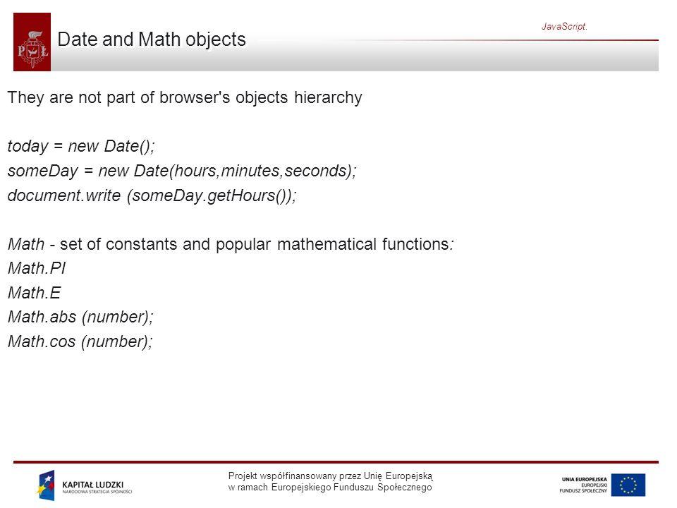Projekt współfinansowany przez Unię Europejską w ramach Europejskiego Funduszu Społecznego JavaScript. Date and Math objects They are not part of brow