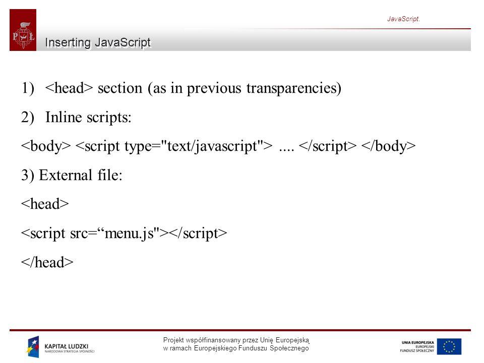 Projekt współfinansowany przez Unię Europejską w ramach Europejskiego Funduszu Społecznego JavaScript. Inserting JavaScript 1) section (as in previous