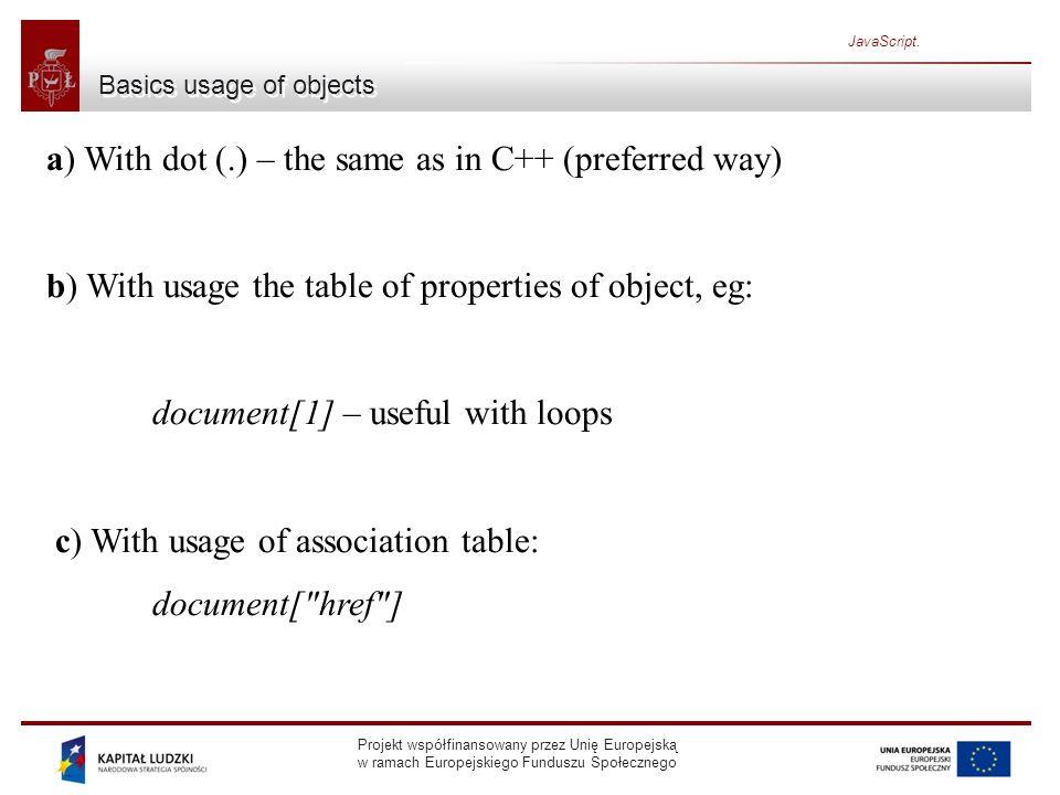 Projekt współfinansowany przez Unię Europejską w ramach Europejskiego Funduszu Społecznego JavaScript. Basics usage of objects a) With dot (.) – the s