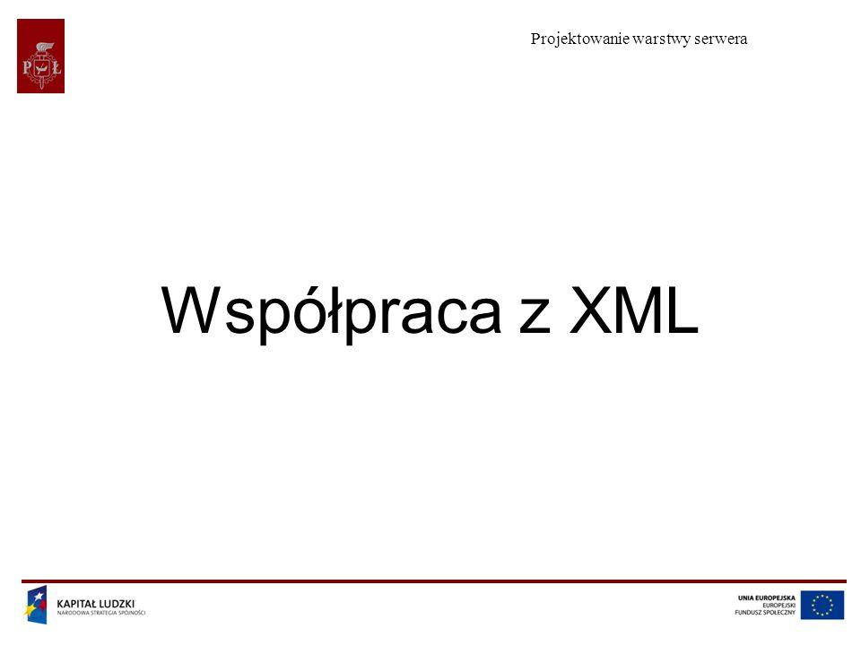Projektowanie warstwy serwera Współpraca z XML