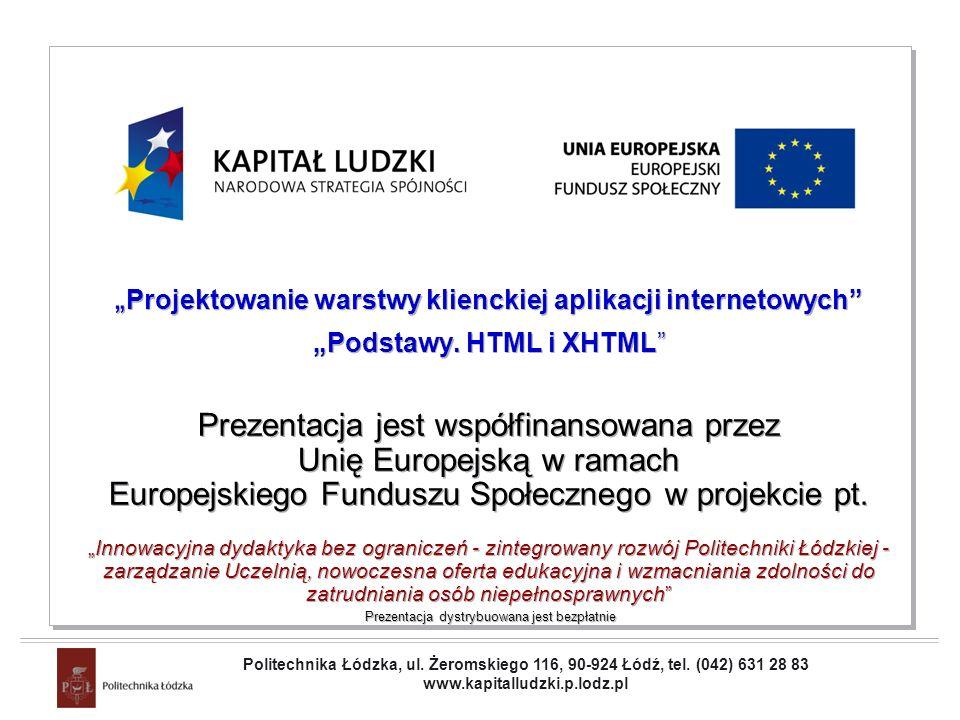 Projekt współfinansowany przez Unię Europejską w ramach Europejskiego Funduszu Społecznego Projektowanie warstwy klienckiej aplikacji internetowych Podstawy.