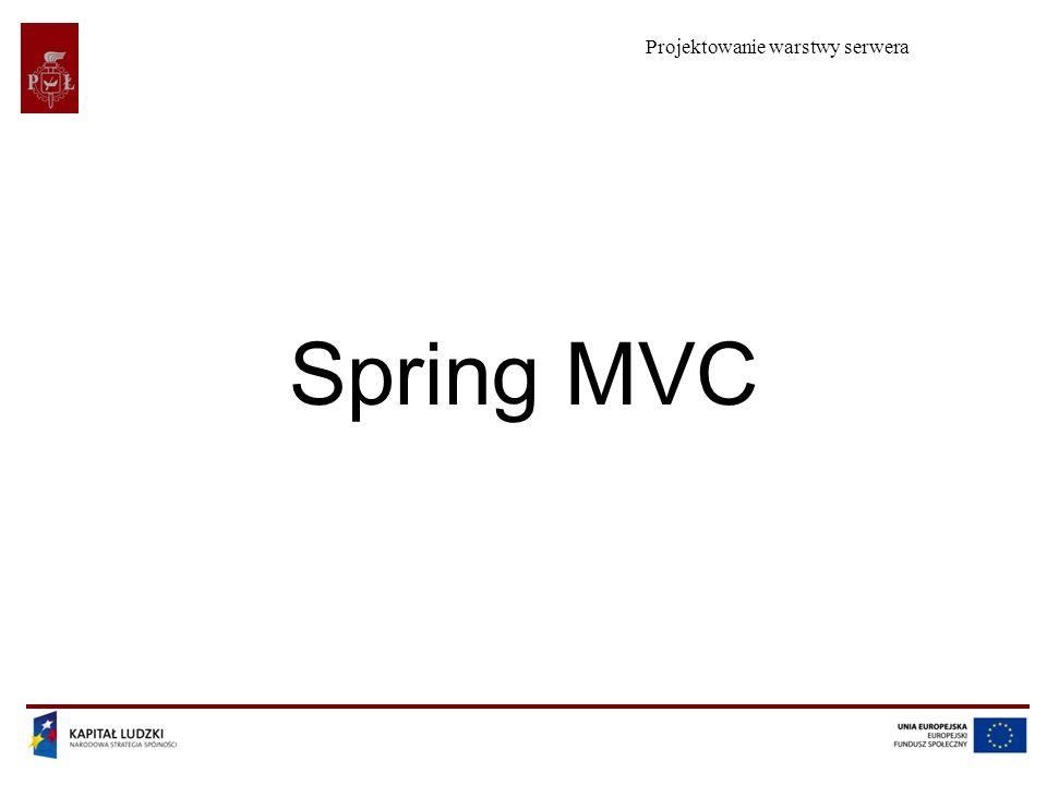 Projektowanie warstwy serwera Projekt współfinansowany przez Unię Europejską w ramach Europejskiego Funduszu Społecznego 12 @RequestMapping (II) @RequestMapping (method = RequestMethod.POST, value = /uzytkownik/uzytkownikRekord.html ) public String submitForm( Model model, @RequestParam(defaultValue = 0) int page, HttpServletRequest request, HttpServletResponse response, @ModelAttribute(command ) Command command, BindingResult bindingResult, SessionStatus sessionStatus))