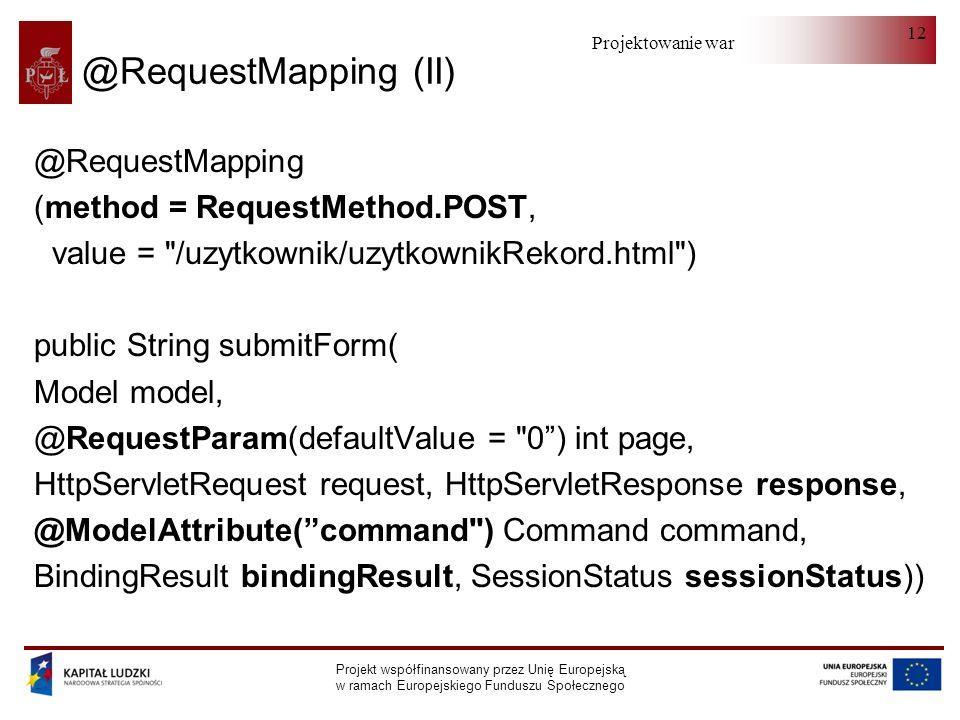Projektowanie warstwy serwera Projekt współfinansowany przez Unię Europejską w ramach Europejskiego Funduszu Społecznego 12 @RequestMapping (II) @Requ