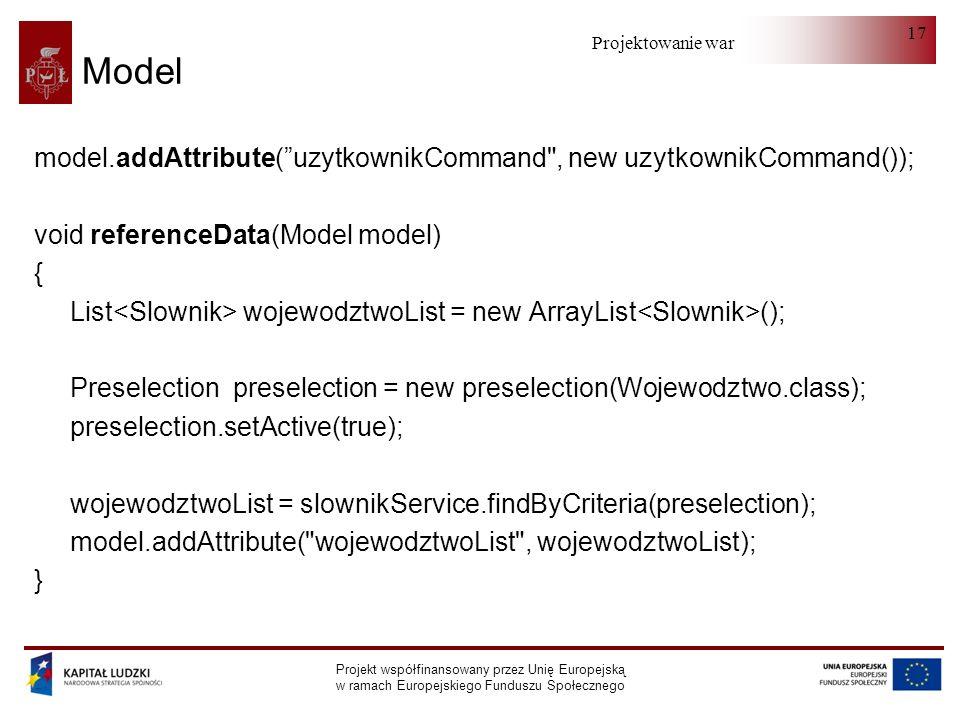Projektowanie warstwy serwera Projekt współfinansowany przez Unię Europejską w ramach Europejskiego Funduszu Społecznego 17 Model model.addAttribute(u