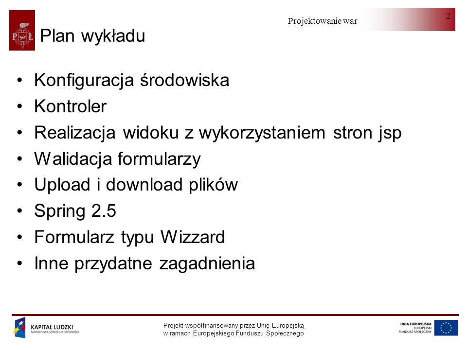 Projektowanie warstwy serwera Projekt współfinansowany przez Unię Europejską w ramach Europejskiego Funduszu Społecznego 93 Wizard - jsp (IV) // blok globalError // nagłówek widoczny nad każdą stroną