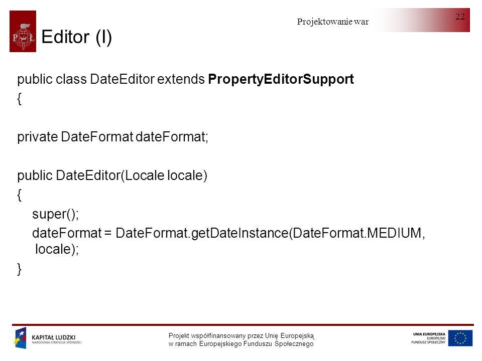 Projektowanie warstwy serwera Projekt współfinansowany przez Unię Europejską w ramach Europejskiego Funduszu Społecznego 22 Editor (I) public class Da