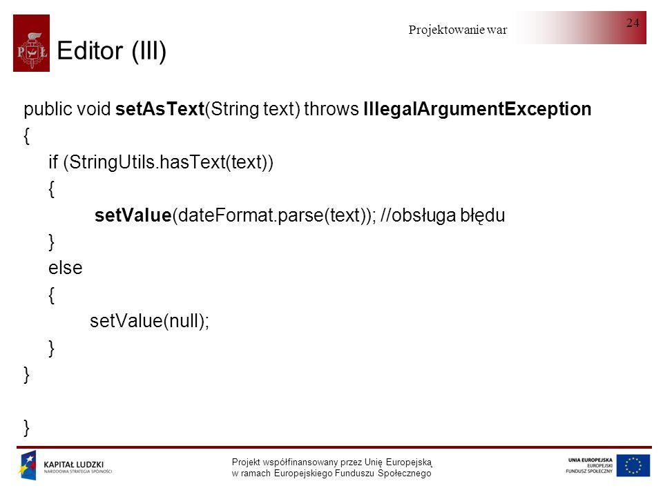 Projektowanie warstwy serwera Projekt współfinansowany przez Unię Europejską w ramach Europejskiego Funduszu Społecznego 24 Editor (III) public void s