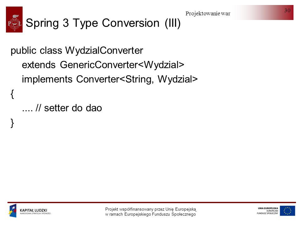 Projektowanie warstwy serwera Projekt współfinansowany przez Unię Europejską w ramach Europejskiego Funduszu Społecznego 30 Spring 3 Type Conversion (
