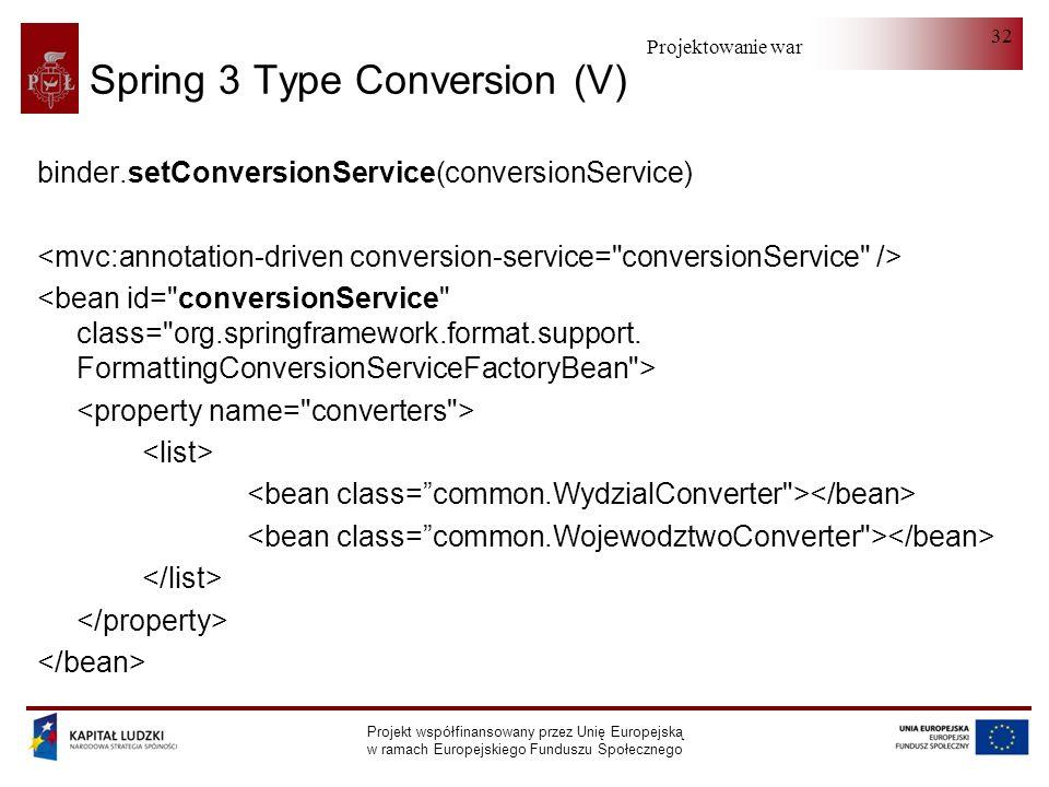 Projektowanie warstwy serwera Projekt współfinansowany przez Unię Europejską w ramach Europejskiego Funduszu Społecznego 32 Spring 3 Type Conversion (