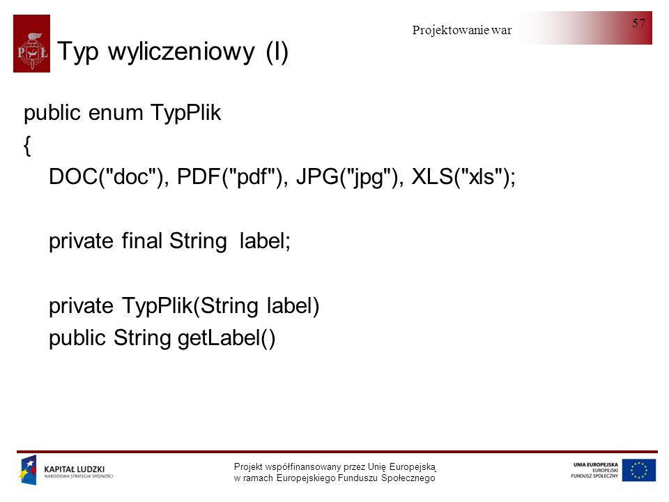 Projektowanie warstwy serwera Projekt współfinansowany przez Unię Europejską w ramach Europejskiego Funduszu Społecznego 57 Typ wyliczeniowy (I) publi