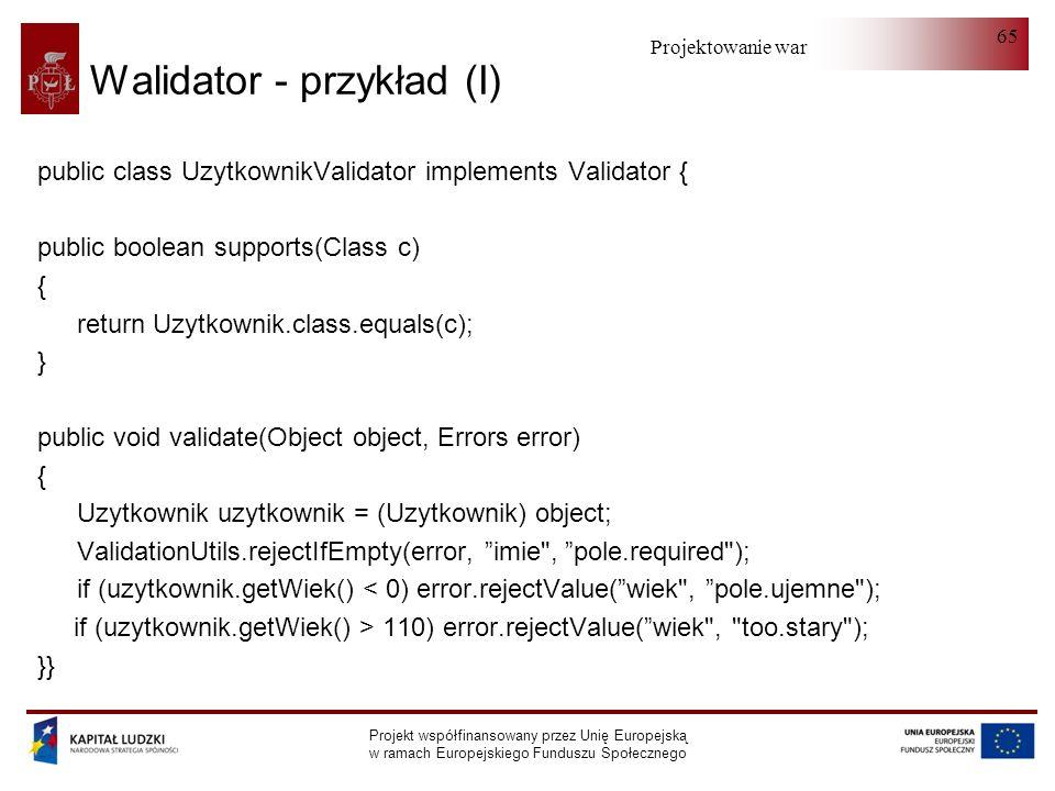 Projektowanie warstwy serwera Projekt współfinansowany przez Unię Europejską w ramach Europejskiego Funduszu Społecznego 65 Walidator - przykład (I) p