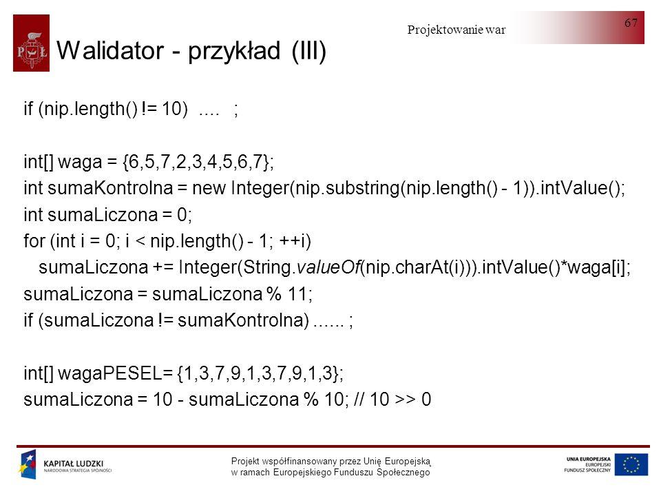 Projektowanie warstwy serwera Projekt współfinansowany przez Unię Europejską w ramach Europejskiego Funduszu Społecznego 67 Walidator - przykład (III)