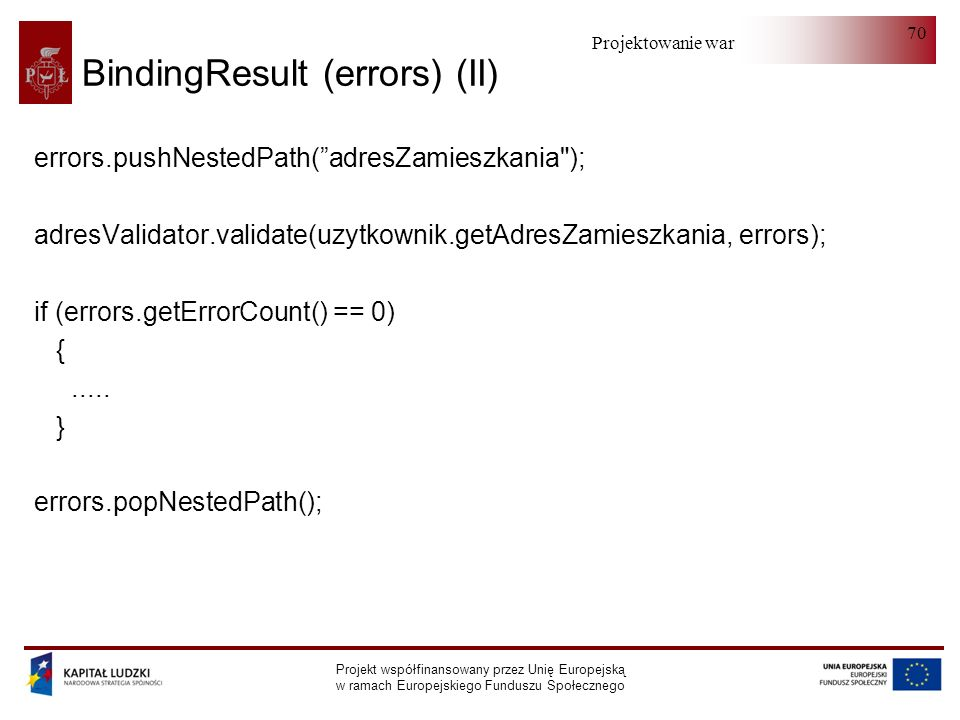 Projektowanie warstwy serwera Projekt współfinansowany przez Unię Europejską w ramach Europejskiego Funduszu Społecznego 70 BindingResult (errors) (II