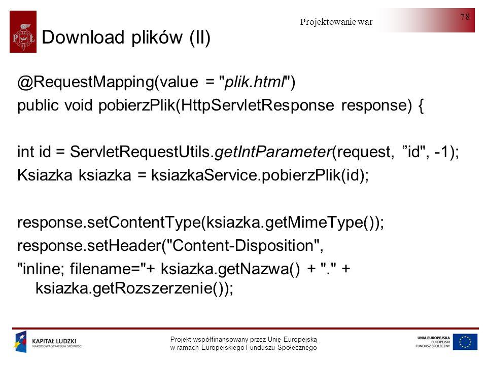 Projektowanie warstwy serwera Projekt współfinansowany przez Unię Europejską w ramach Europejskiego Funduszu Społecznego 78 Download plików (II) @Requ