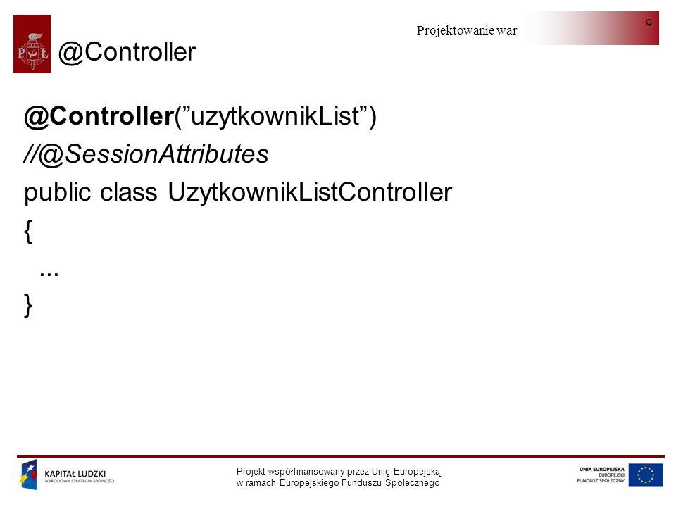 Projektowanie warstwy serwera Projekt współfinansowany przez Unię Europejską w ramach Europejskiego Funduszu Społecznego 70 BindingResult (errors) (II) errors.pushNestedPath(adresZamieszkania ); adresValidator.validate(uzytkownik.getAdresZamieszkania, errors); if (errors.getErrorCount() == 0) {.....
