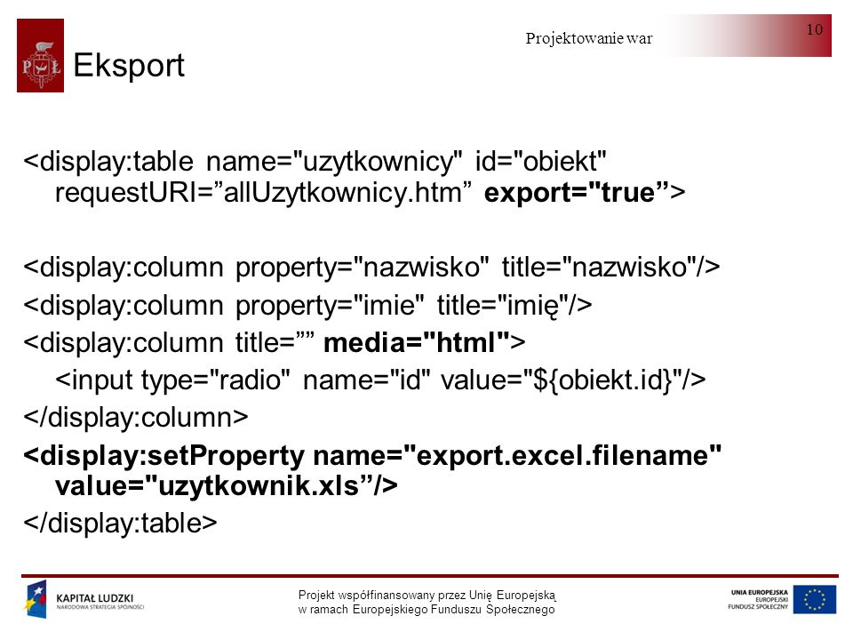 Projektowanie warstwy serwera Projekt współfinansowany przez Unię Europejską w ramach Europejskiego Funduszu Społecznego 10 Eksport