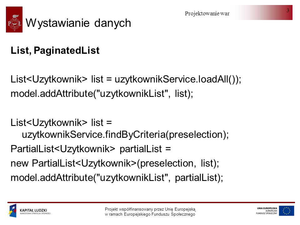 Projektowanie warstwy serwera Projekt współfinansowany przez Unię Europejską w ramach Europejskiego Funduszu Społecznego 24 Współpraca z hibernate - strona jsp <display:table name= list id= obiekt excludedParams = * requestURI = uzytkownikList.html.