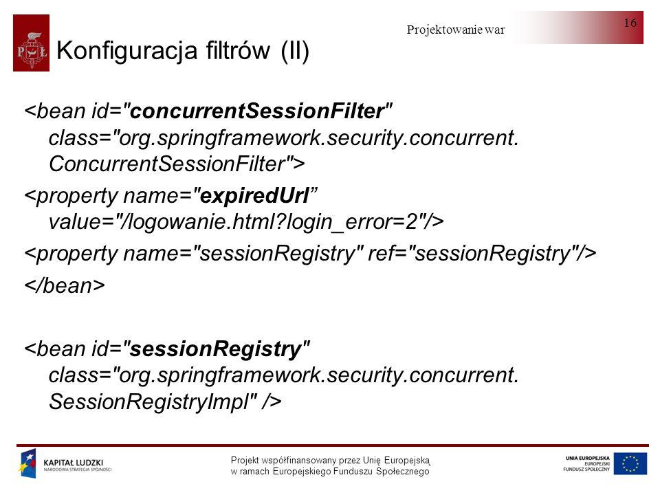 Projektowanie warstwy serwera Projekt współfinansowany przez Unię Europejską w ramach Europejskiego Funduszu Społecznego 16 Konfiguracja filtrów (II)