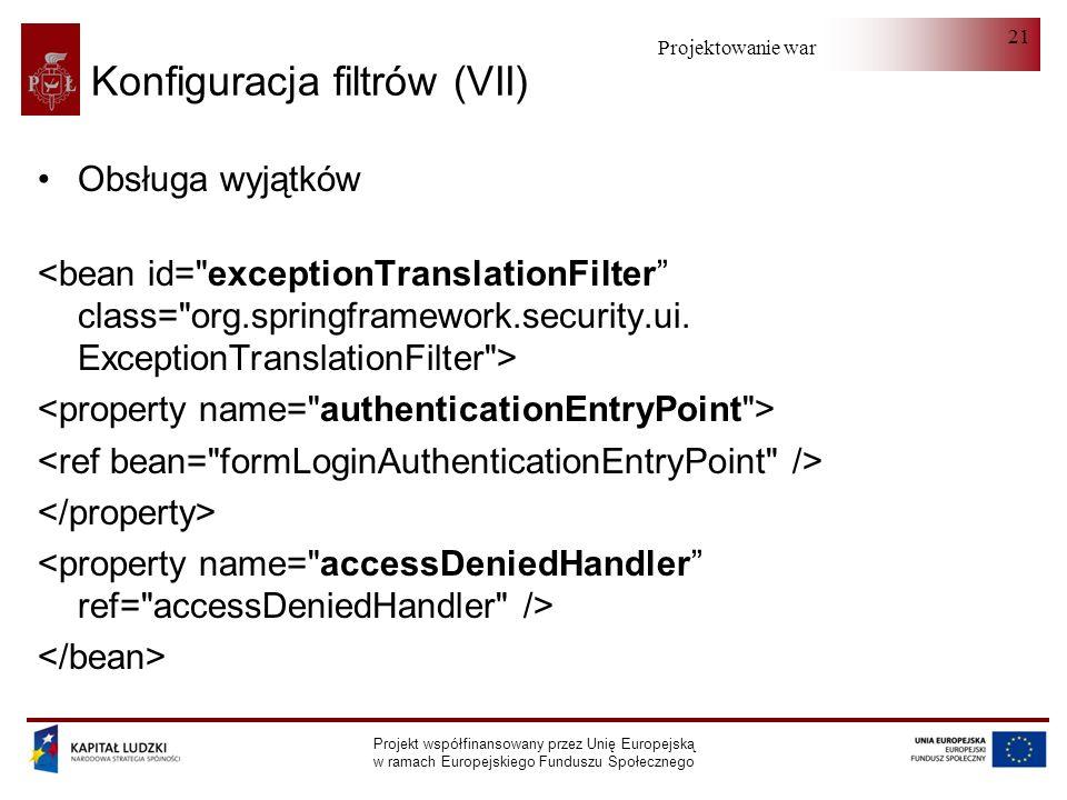 Projektowanie warstwy serwera Projekt współfinansowany przez Unię Europejską w ramach Europejskiego Funduszu Społecznego 21 Konfiguracja filtrów (VII) Obsługa wyjątków