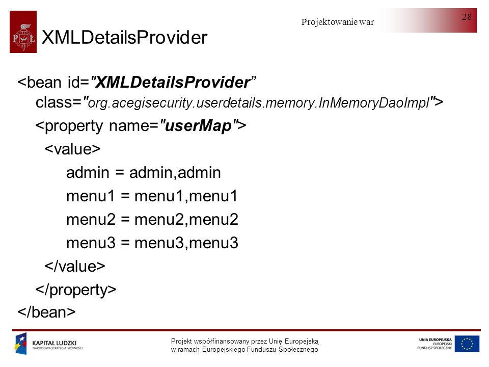 Projektowanie warstwy serwera Projekt współfinansowany przez Unię Europejską w ramach Europejskiego Funduszu Społecznego 28 XMLDetailsProvider admin = admin,admin menu1 = menu1,menu1 menu2 = menu2,menu2 menu3 = menu3,menu3