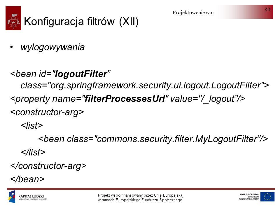 Projektowanie warstwy serwera Projekt współfinansowany przez Unię Europejską w ramach Europejskiego Funduszu Społecznego 39 Konfiguracja filtrów (XII) wylogowywania