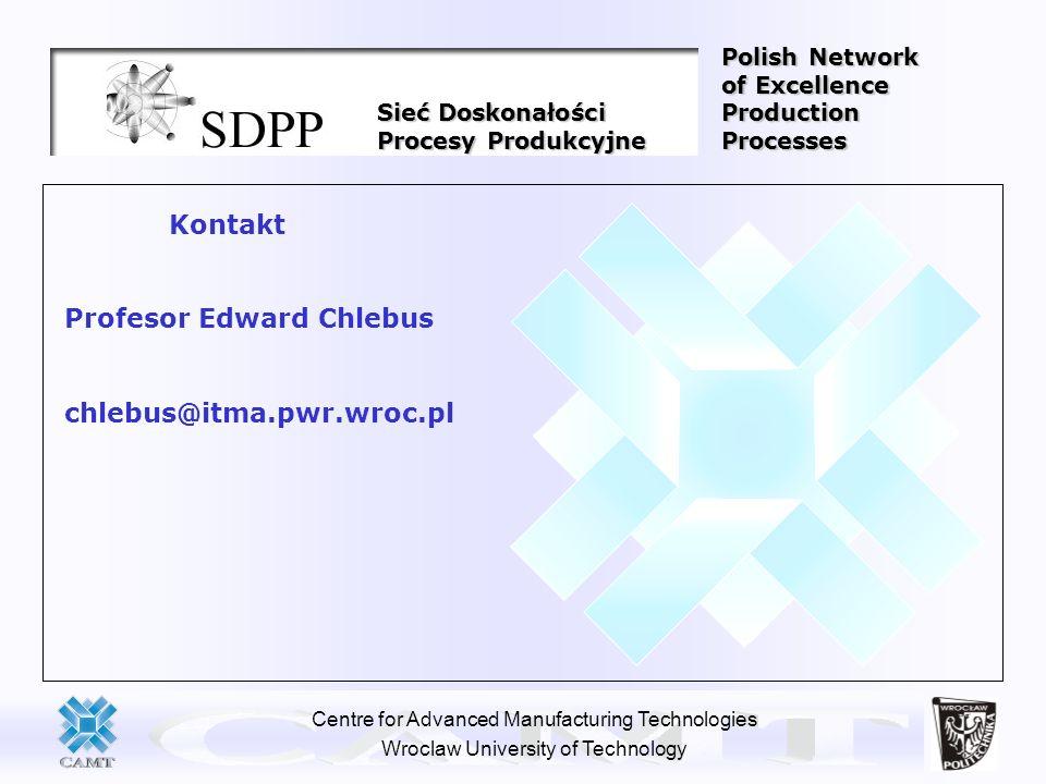 Centre for Advanced Manufacturing Technologies Wroclaw University of Technology Kontakt Profesor Edward Chlebus chlebus@itma.pwr.wroc.pl Sieć Doskonał