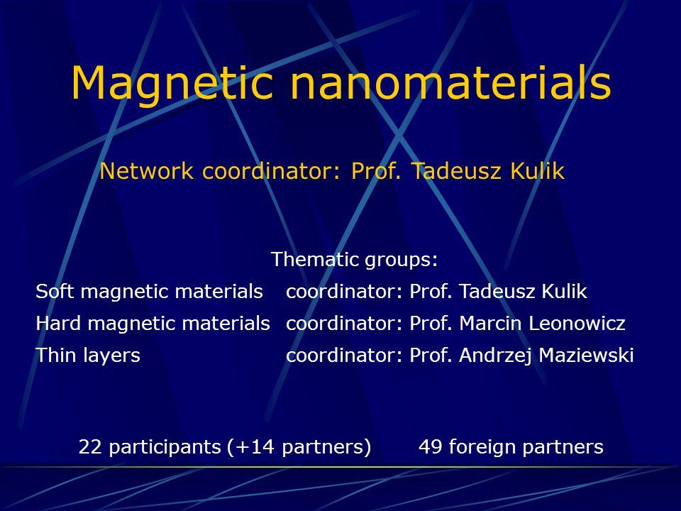 Magnetic nanomaterials Network coordinator: Prof. Tadeusz Kulik Thematic groups: Soft magnetic materials coordinator: Prof. Tadeusz Kulik Hard magneti