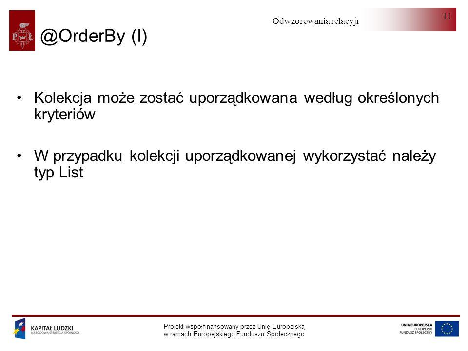 Odwzorowania relacyjno-obiektowe Projekt współfinansowany przez Unię Europejską w ramach Europejskiego Funduszu Społecznego 11 @OrderBy (I) Kolekcja m