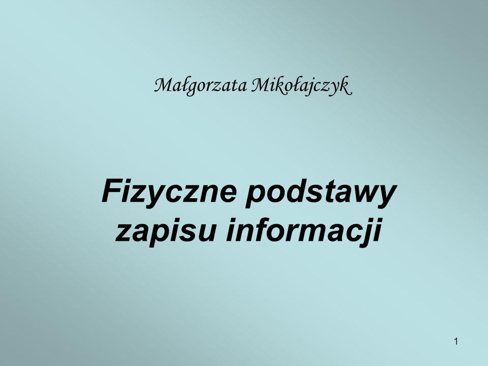 1 Fizyczne podstawy zapisu informacji Małgorzata Mikołajczyk