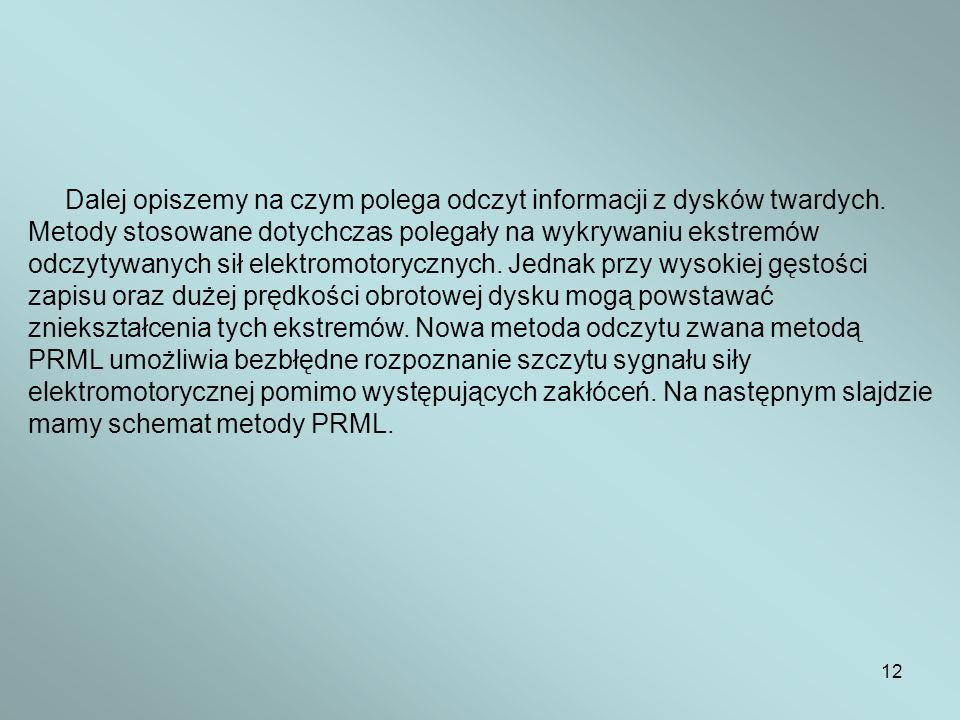 12 Dalej opiszemy na czym polega odczyt informacji z dysków twardych. Metody stosowane dotychczas polegały na wykrywaniu ekstremów odczytywanych sił e