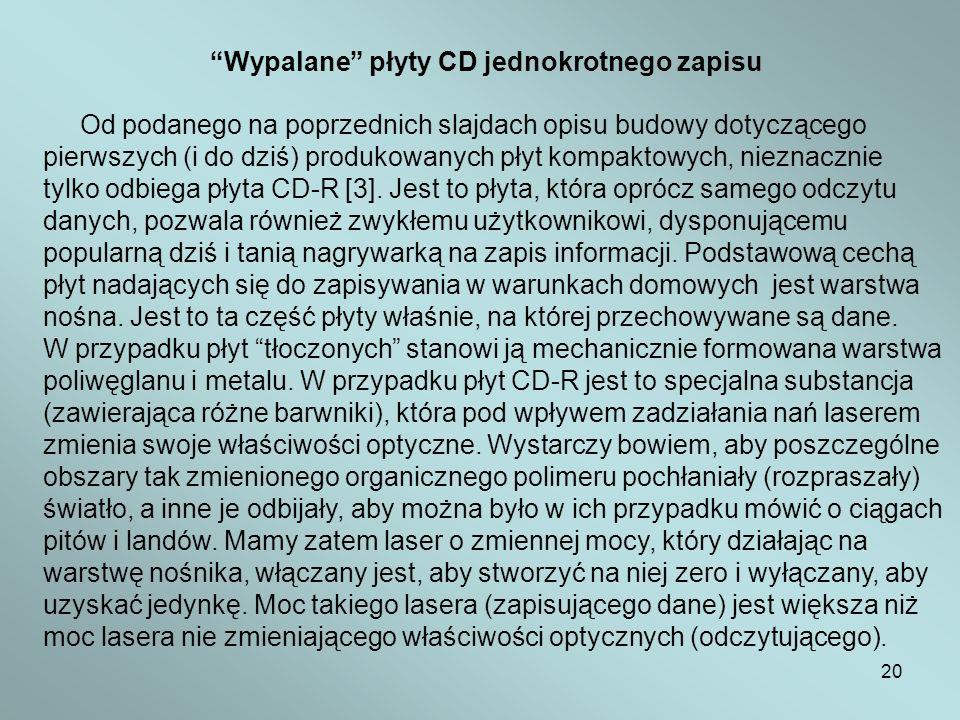 20 Wypalane płyty CD jednokrotnego zapisu Od podanego na poprzednich slajdach opisu budowy dotyczącego pierwszych (i do dziś) produkowanych płyt kompa