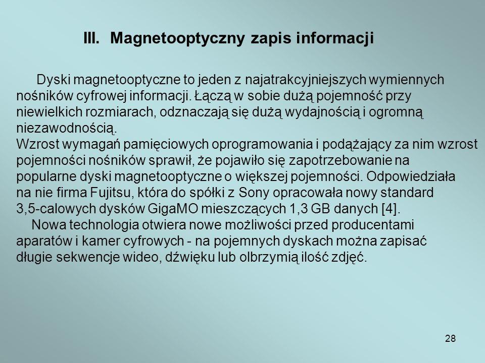 28 III. Magnetooptyczny zapis informacji Dyski magnetooptyczne to jeden z najatrakcyjniejszych wymiennych nośników cyfrowej informacji. Łączą w sobie