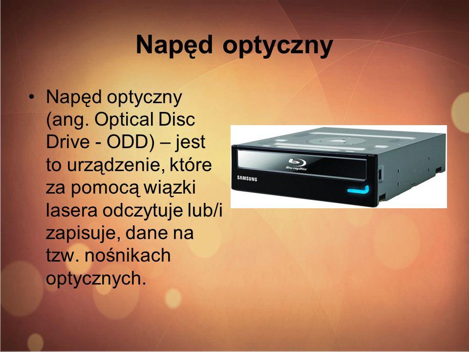 Napęd optyczny Napęd optyczny (ang. Optical Disc Drive - ODD) – jest to urządzenie, które za pomocą wiązki lasera odczytuje lub/i zapisuje, dane na tz