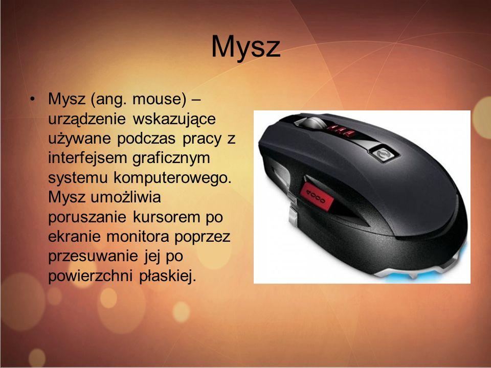 Mysz Mysz (ang. mouse) – urządzenie wskazujące używane podczas pracy z interfejsem graficznym systemu komputerowego. Mysz umożliwia poruszanie kursore