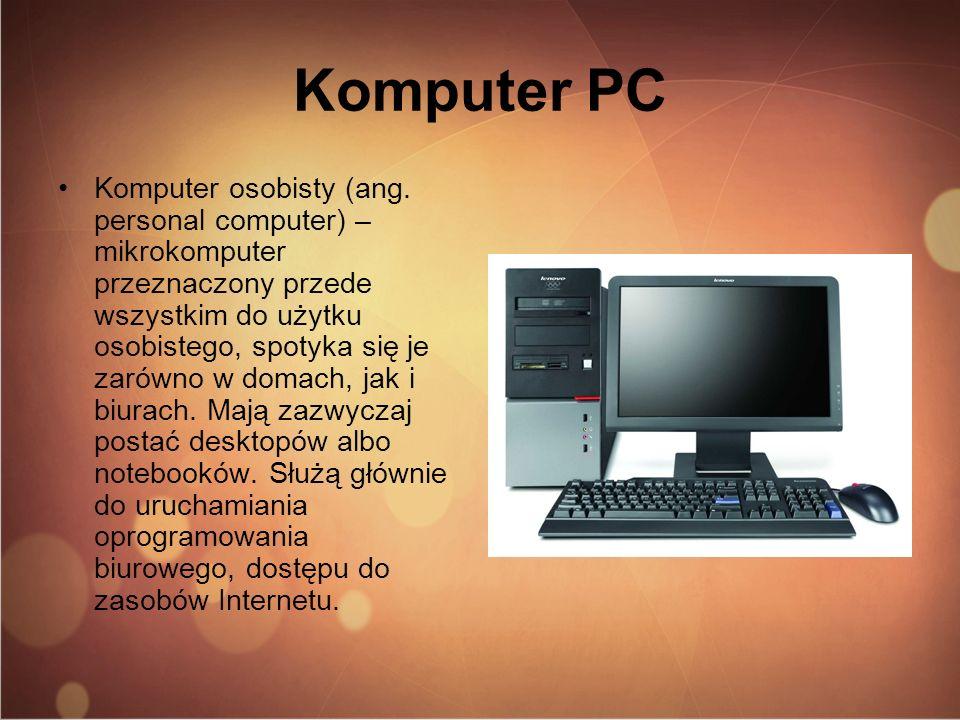Komputer PC Komputer osobisty (ang. personal computer) – mikrokomputer przeznaczony przede wszystkim do użytku osobistego, spotyka się je zarówno w do
