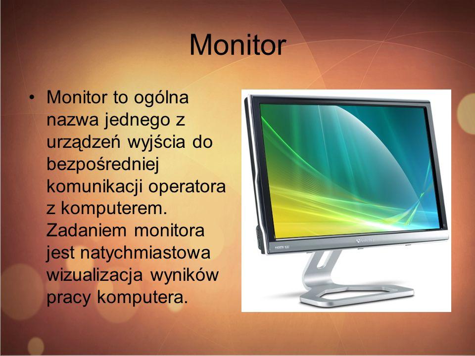 Monitor Monitor to ogólna nazwa jednego z urządzeń wyjścia do bezpośredniej komunikacji operatora z komputerem. Zadaniem monitora jest natychmiastowa