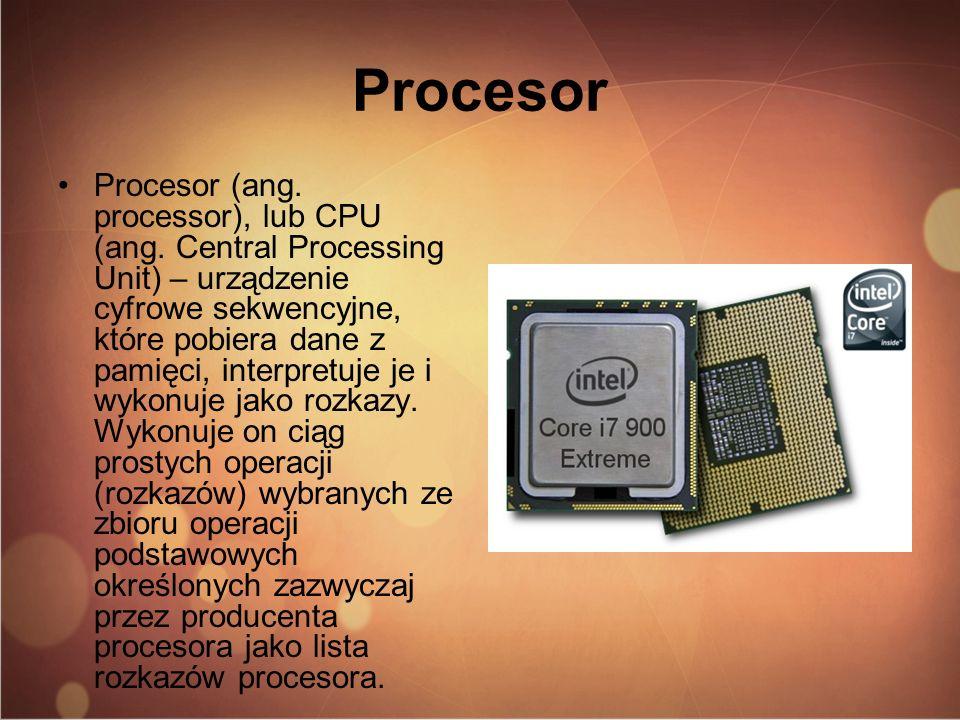 Procesor Procesor (ang. processor), lub CPU (ang. Central Processing Unit) – urządzenie cyfrowe sekwencyjne, które pobiera dane z pamięci, interpretuj