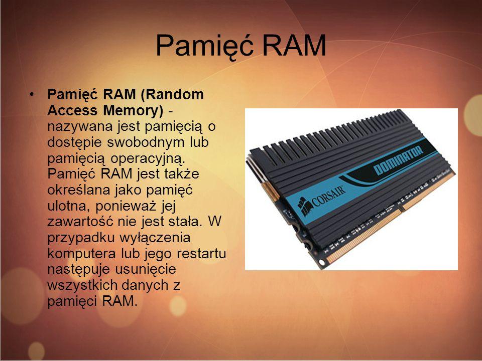Pamięć RAM Pamięć RAM (Random Access Memory) - nazywana jest pamięcią o dostępie swobodnym lub pamięcią operacyjną. Pamięć RAM jest także określana ja