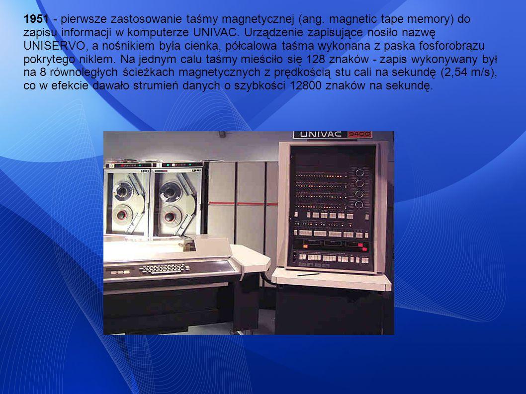 1951 - pierwsze zastosowanie taśmy magnetycznej (ang. magnetic tape memory) do zapisu informacji w komputerze UNIVAC. Urządzenie zapisujące nosiło naz