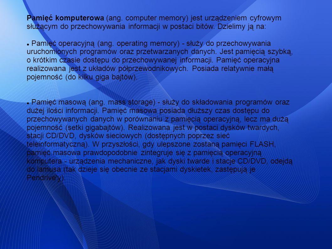 Pamięć komputerowa (ang. computer memory) jest urządzeniem cyfrowym służącym do przechowywania informacji w postaci bitów. Dzielimy ją na: Pamięć oper