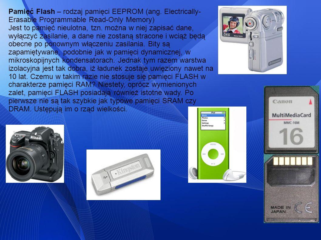 Pamięć Flash – rodzaj pamięci EEPROM (ang. Electrically- Erasable Programmable Read-Only Memory) Jest to pamięć nieulotna, tzn. można w niej zapisać d