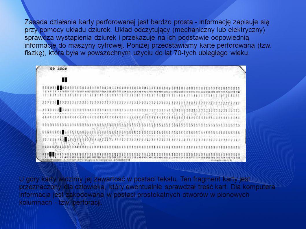 Zasada działania karty perforowanej jest bardzo prosta - informację zapisuje się przy pomocy układu dziurek. Układ odczytujący (mechaniczny lub elektr