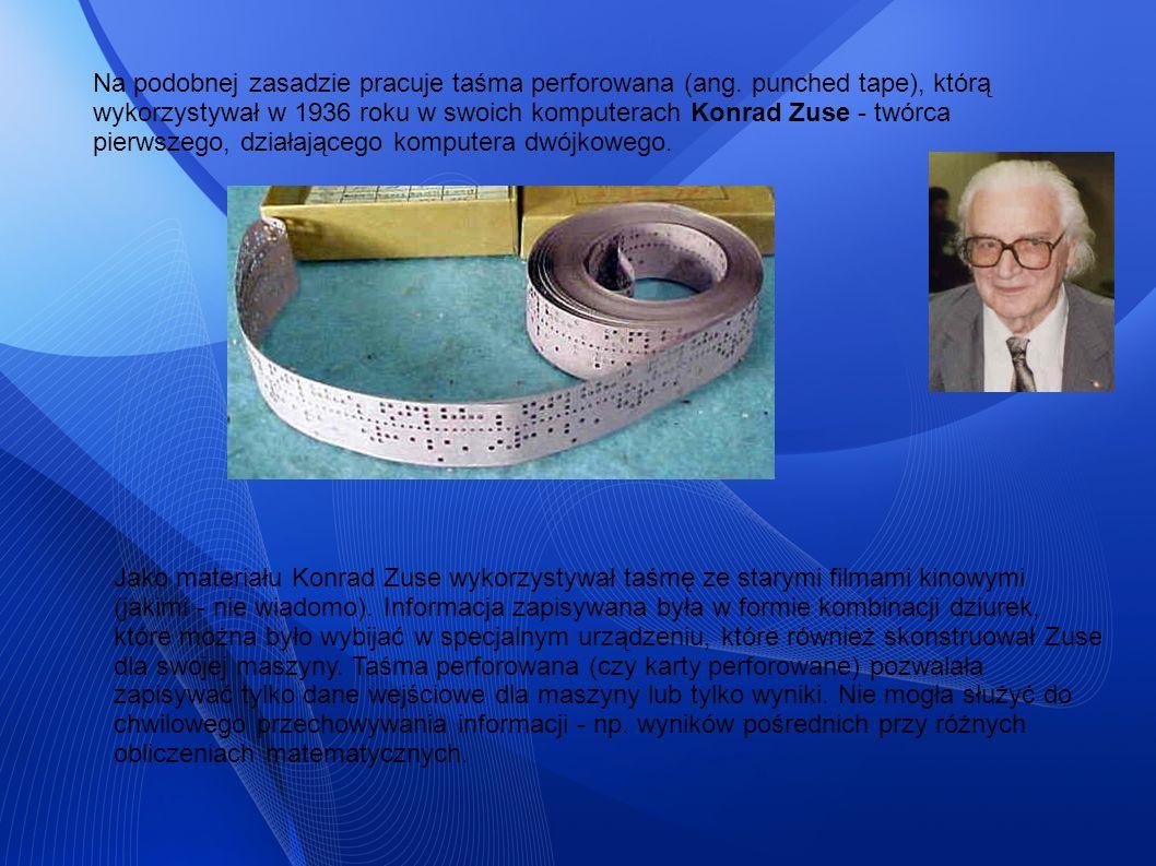 Na podobnej zasadzie pracuje taśma perforowana (ang. punched tape), którą wykorzystywał w 1936 roku w swoich komputerach Konrad Zuse - twórca pierwsze