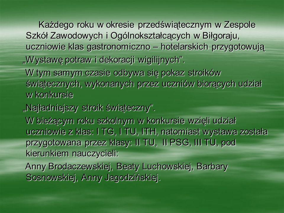 Każdego roku w okresie przedświątecznym w Zespole Szkół Zawodowych i Ogólnokształcących w Biłgoraju, uczniowie klas gastronomiczno – hotelarskich przy