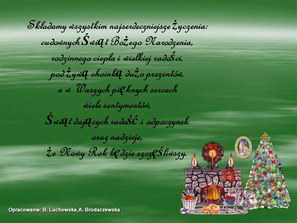 Składamy wszystkim najserdeczniejsze ż yczenia: cudownych Ś wi ą t Bo ż ego Narodzenia, rodzinnego ciepła i wielkiej rado ś ci, pod ż yw ą choink ą du