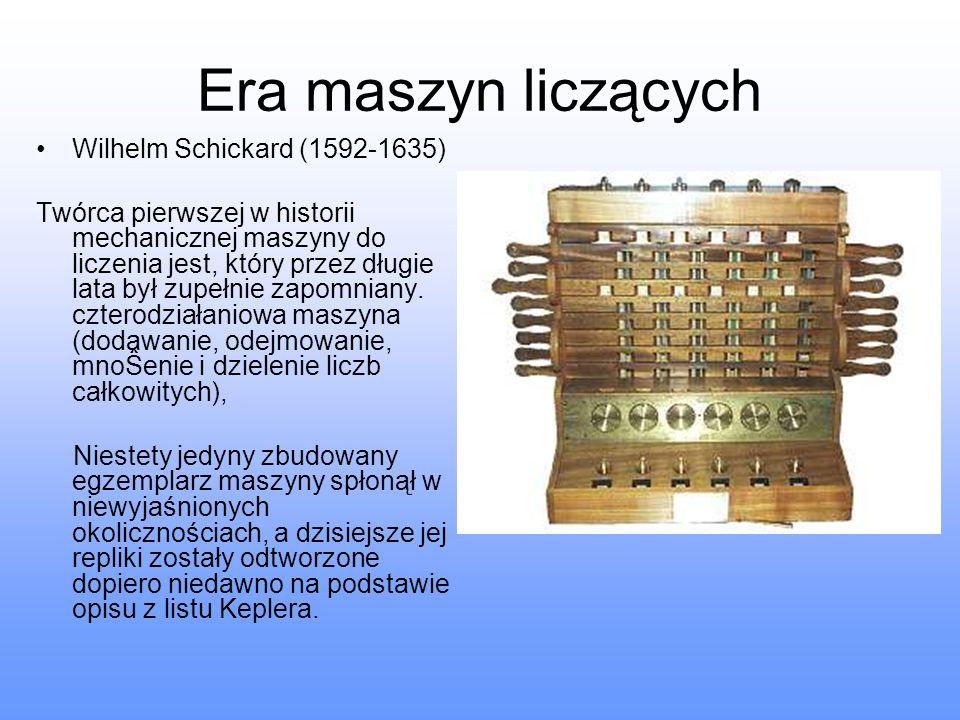 Era maszyn liczących Wilhelm Schickard (1592-1635) Twórca pierwszej w historii mechanicznej maszyny do liczenia jest, który przez długie lata był zupe