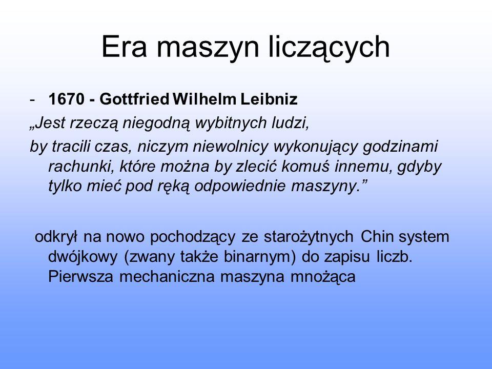 -1670 - Gottfried Wilhelm Leibniz Jest rzeczą niegodną wybitnych ludzi, by tracili czas, niczym niewolnicy wykonujący godzinami rachunki, które można